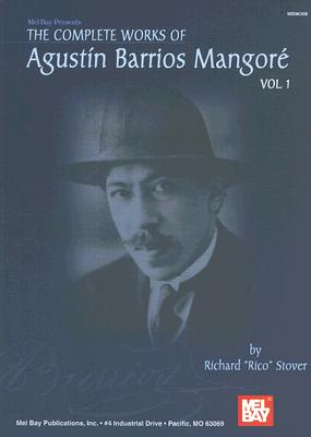 The Complete Works of Agustin Barrios Mangore By Stover, Richard/ Stover, Rico (EDT)/ Barrios, Augustin Pio
